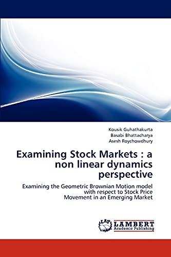 Examining Stock Markets : a non linear dynamics perspective: Kousik Guhathakurta