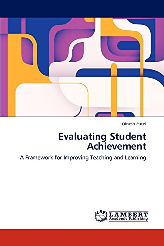 9783846586570: Evaluating Student Achievement: A Framework for Improving Teaching and Learning