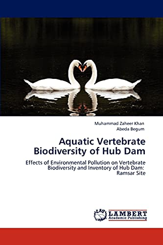 9783846587676: Aquatic Vertebrate Biodiversity of Hub Dam: Effects of Environmental Pollution on Vertebrate Biodiversity and Inventory of Hub Dam: Ramsar Site