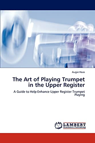 9783846588291: The Art of Playing Trumpet in the Upper Register: A Guide to Help Enhance Upper Register Trumpet Playing