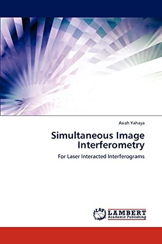 9783846588437: Simultaneous Image Interferometry: For Laser Interacted Interferograms