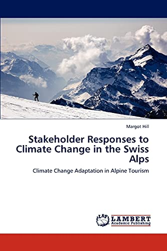 9783846589885: Stakeholder Responses to Climate Change in the Swiss Alps: Climate Change Adaptation in Alpine Tourism