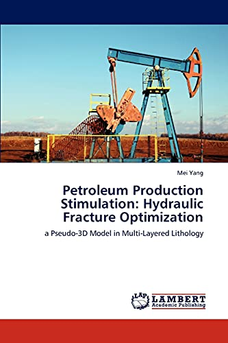 9783846590096: Petroleum Production Stimulation: Hydraulic Fracture Optimization: a Pseudo-3D Model in Multi-Layered Lithology