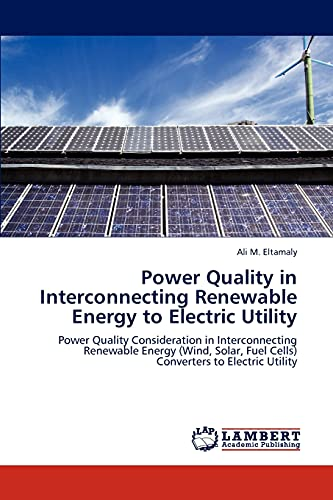 9783846590126: Power Quality in Interconnecting Renewable Energy to Electric Utility: Power Quality Consideration in Interconnecting Renewable Energy (Wind, Solar, Fuel Cells) Converters to Electric Utility