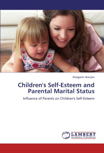 Children's Self-Esteem and Parental Marital Status: Influence of Parents on Children's ...