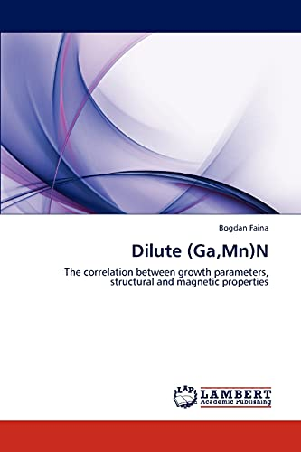 Dilute (Ga,Mn)N: The correlation between growth parameters, structural and magnetic properties: ...