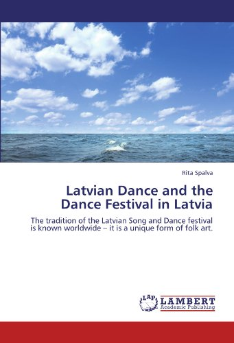 9783846592847: Latvian Dance and the Dance Festival in Latvia: The tradition of the Latvian Song and Dance festival is known worldwide - it is a unique form of folk art.