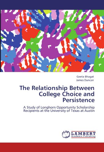 The Relationship Between College Choice and Persistence: A Study of Longhorn Opportunity Scholarship Recipients at the University of Texas at Austin (3846593036) by Bhagat, Geeta; Duncan, James