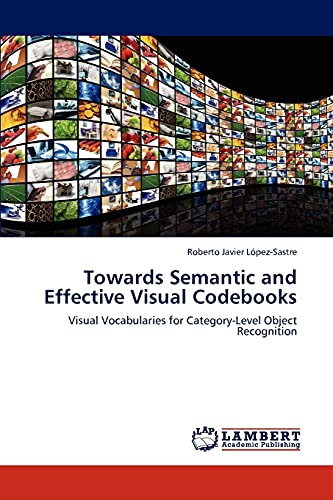 9783846594087: Towards Semantic and Effective Visual Codebooks: Visual Vocabularies for Category-Level Object Recognition
