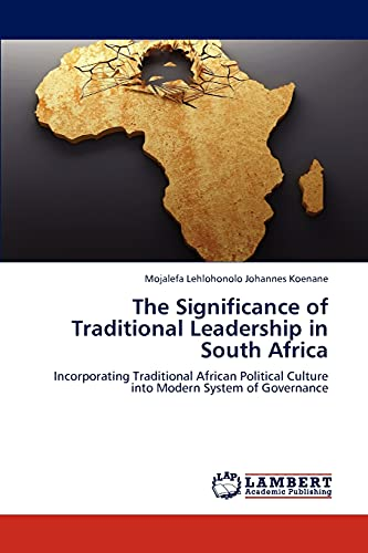 9783846594834: The Significance of Traditional Leadership in South Africa: Incorporating Traditional African Political Culture into Modern System of Governance