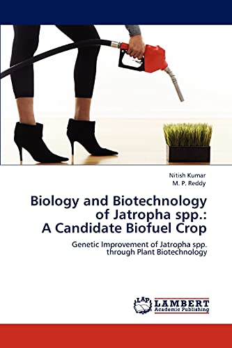 9783846595008: Biology and Biotechnology of Jatropha spp.: A Candidate Biofuel Crop: Genetic Improvement of Jatropha spp. through Plant Biotechnology