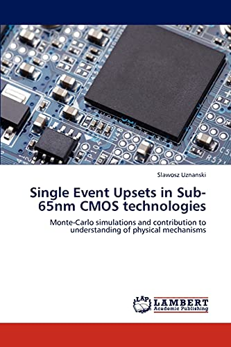 9783846595510: Single Event Upsets in Sub-65nm CMOS technologies: Monte-Carlo simulations and contribution to understanding of physical mechanisms