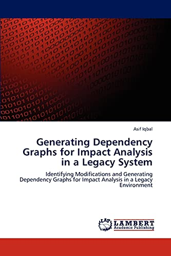 9783846596180: Generating Dependency Graphs for Impact Analysis in a Legacy System: Identifying Modifications and Generating Dependency Graphs for Impact Analysis in a Legacy Environment
