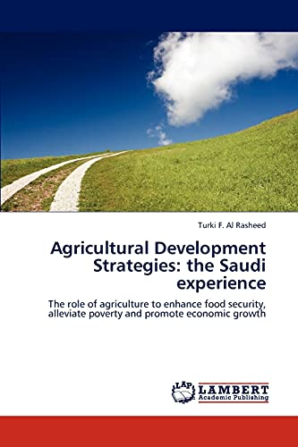 9783846596418: Agricultural Development Strategies: the Saudi experience: The role of agriculture to enhance food security, alleviate poverty and promote economic growth