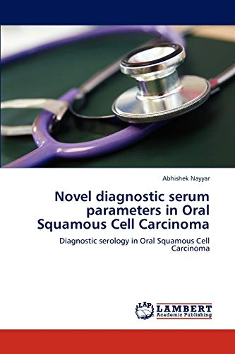 Novel Diagnostic Serum Parameters in Oral Squamous Cell Carcinoma: Abhishek Nayyar