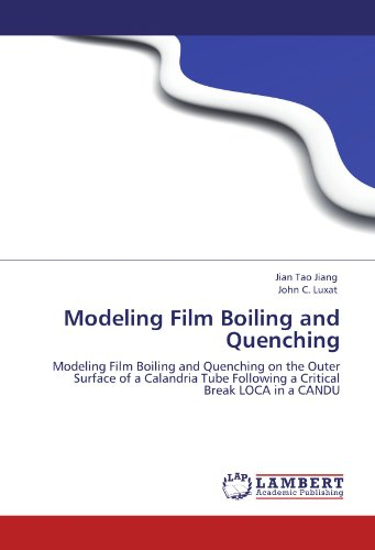 9783846598504: Modeling Film Boiling and Quenching: Modeling Film Boiling and Quenching on the Outer Surface of a Calandria Tube Following a Critical Break LOCA in a CANDU