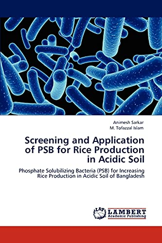 9783846599082: Screening and Application of PSB for Rice Production in Acidic Soil: Phosphate Solubilizing Bacteria (PSB) for Increasing Rice Production in Acidic Soil of Bangladesh