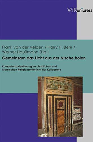 9783847100188: Gemeinsam das Licht aus der Nische holen: Kompetenzorientierung im christlichen und islamischen Religionsunterricht der Kollegstufe