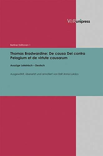 9783847100485: Thomas Bradwardine: De causa Dei contra Pelagium et de virtute causarum: Ausz ge Lateinisch - Deutsch (Berliner Editionen) (French and German Edition)