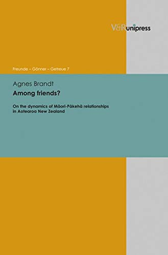 9783847100607: Among friends?: On the Dynamics of Maori-Pakeha relationships in Aotearoa New Zealand (Freunde - Gonner - Getreue)