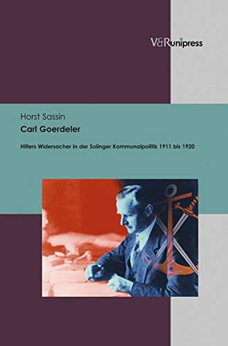 9783847100881: Carl Goerdeler: Hitlers Widersacher in der Solinger Kommunalpolitik 1911 bis 1920