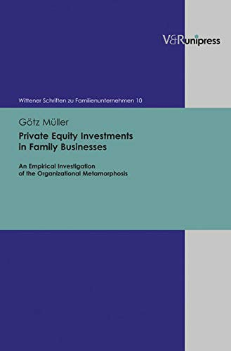 Private Equity Investments in Family Businesses: An Empirical Investigation of the Organizational...