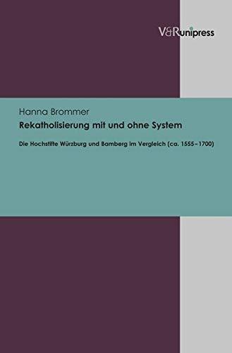 9783847101932: Rekatholisierung mit und ohne System: Die Hochstifte Würzburg und Bamberg im Vergleich (ca. 1555-1700)