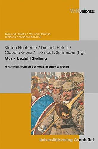 9783847102069: Musik bezieht Stellung: Funktionalisierungen der Musik im Ersten Weltkrieg (Krieg Und Literatur / War and Literature)
