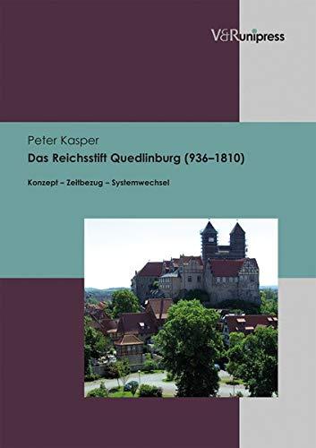 9783847102090: Das Reichsstift Quedlinburg (936-1810): Konzept - Zeitbezug - Systemwechsel
