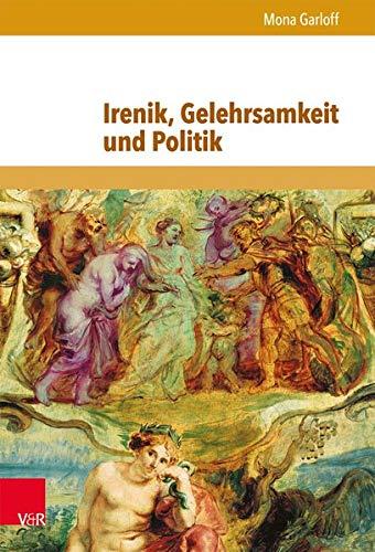 9783847102229: Irenik, Gelehrsamkeit und Politik: Jean Hotman und der europäische Religionskonflikt um 1600 (Schriften Zur Politischen Kommunikation) (German Edition)
