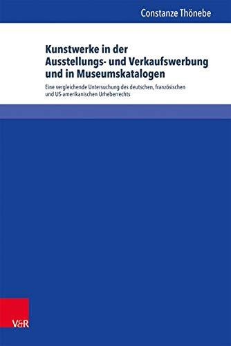 9783847102250: Kunstwerke in der Ausstellungs- und Verkaufswerbung und in Museumskatalogen: Eine vergleichende Untersuchung des deutschen, franz�sischen und ... Personlichkeits- Und Immaterialguterrecht)