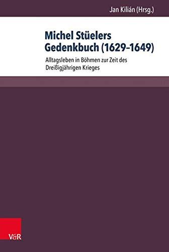 9783847102359: Michel Stuelers Gedenkbuch (1629-1649): Alltagsleben in Bohmen Zur Zeit Des Dreissigjahrigen Krieges (Herrschaft Und Soziale Systeme in Der Fruhen Neuzeit) (German Edition)