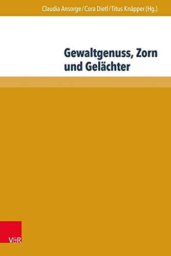 9783847102571: Gewaltgenuss, Zorn und Gelächter: Die emotionale Seite der Gewalt in Literatur und Historiographie des Mittelalters und der Frühen Neuzeit