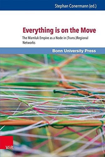9783847102748: Everything Is on the Move: The Mamluk Empire As a Node in Trans-regional Networks (Mamluk Studies) (German Edition)