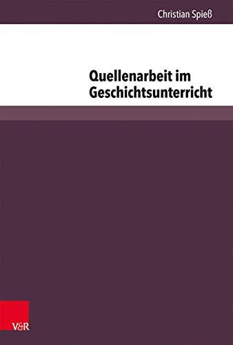 9783847103011: Quellenarbeit im Geschichtsunterricht: Die empirische Rekonstruktion von Kompetenzerwerb im Umgang mit Quellen (Beihefte Zur Zeitschrift Fur Geschichtsdidaktik)