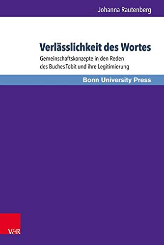 9783847104438: Verlässlichkeit des Wortes: Gemeinschaftskonzepte in den Reden des Buches Tobit und ihre Legitimierung (Bonner Biblische Beitrage) (German Edition)