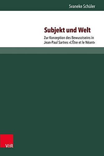 9783847104469: Subjekt und Welt: Zur Konzeption des Bewusstseins in Jean-Paul Sartres »L'Être et le Néant« (Neue Studien Zur Philosophie)