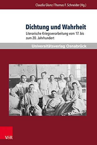 9783847104872: Dichtung Und Wahrheit: Literarische Kriegsverarbeitung Vom 17. Bis Zum 20. Jahrhundert (Krieg Und Literatur / War and Literature)