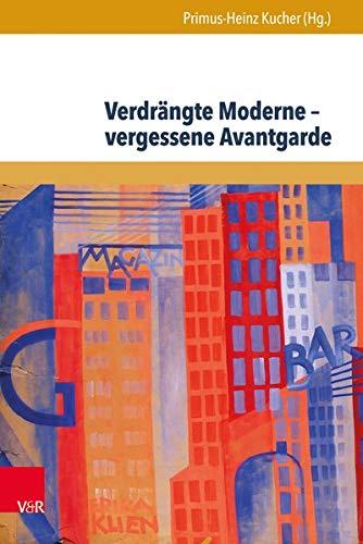 9783847104940: Verdrangte Moderne - Vergessene Avantgarde: Diskurskonstellationen Zwischen Literatur, Theater, Kunst Und Musik in Osterreich 1918-1938