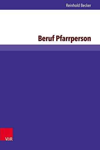Beruf Pfarrperson: Eine Untersuchung Zu Berufsbild Und Ausbildung (Arbeiten Zur Religionspadagogik)...