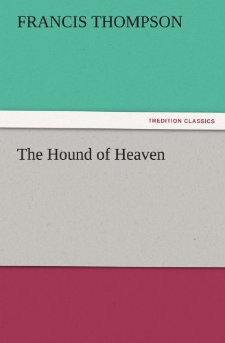 The Hound of Heaven TREDITION CLASSICS: Francis Thompson