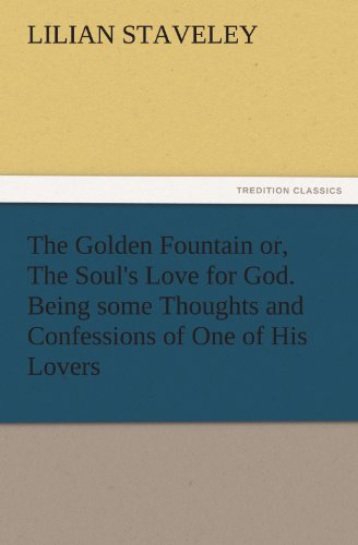 9783847212898: The Golden Fountain or, The Soul's Love for God. Being some Thoughts and Confessions of One of His Lovers (TREDITION CLASSICS)