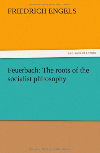 Feuerbach: The roots of the socialist philosophy: Engels, Friedrich