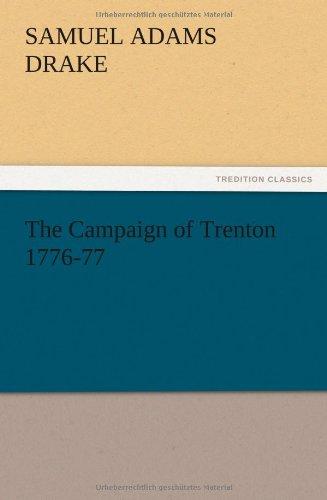 The Campaign of Trenton 1776-77: Samuel Adams Drake