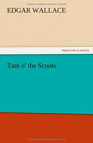 Tam O the Scoots: Edgar Wallace