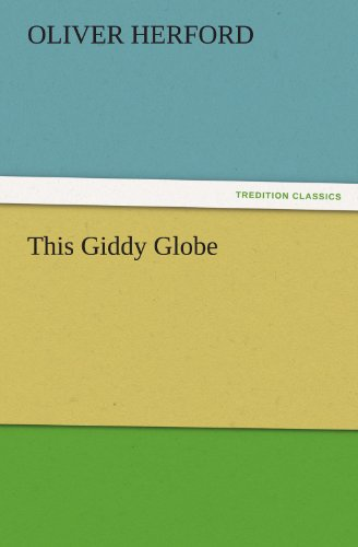 This Giddy Globe TREDITION CLASSICS: Oliver Herford