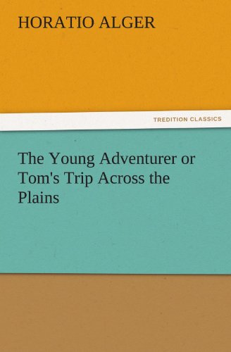 The Young Adventurer or Toms Trip Across the Plains TREDITION CLASSICS: Horatio Alger