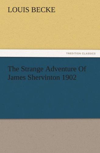 The Strange Adventure Of James Shervinton 1902 TREDITION CLASSICS: Louis Becke