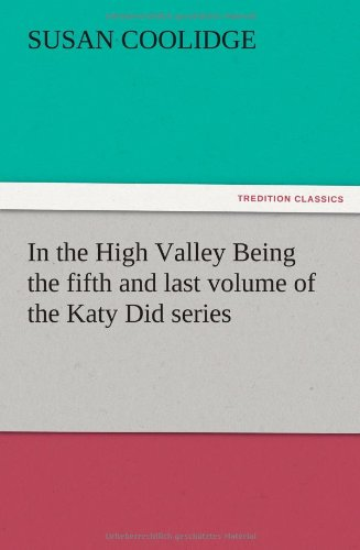 In the High Valley Being the Fifth and Last Volume of the Katy Did Series: Susan Coolidge
