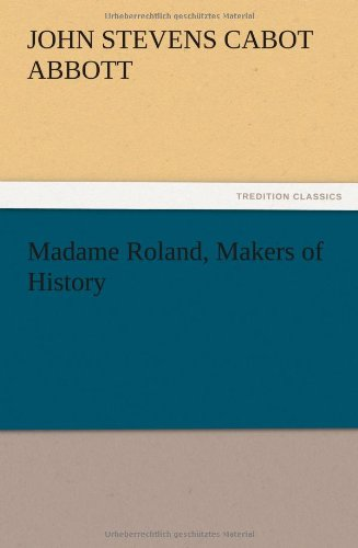 Madame Roland, Makers of History: John S. C.